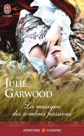La musique des sombres passions eBook by Julie Garwood