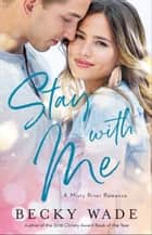 Stay with Me (Misty River Romance, A Book #1) ebook by Becky Wade