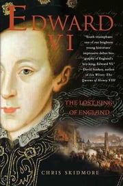 Edward VI - The Lost King of England ebook by Chris Skidmore