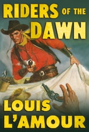 Riders of the Dawn: A Novel of the Range Wars ebook by Louis L'Amour