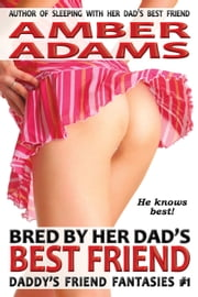 Bred By Her Dad's Best Friend ebook by Amber Adams