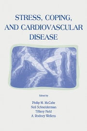 Stress, Coping, and Cardiovascular Disease ebook by Philip Mccabe,Neil Schneiderman,Tiffany M. Field,A. Rodney Wellens