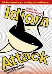 Idiom Attack Vol. 2 - Doing Business (German Edition) - Angriff der Redewendungen 2 - Geschäfte machen: English Idioms for ESL Learners: With 300+ Idioms in 25 Themed Chapters ebook by Peter Liptak, Matthew Douma, Jay Douma