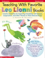 Teaching With Favorite Leo Lionni Books: Creative Activities for Exploring Friendship, Self-Esteem, Cooperation, and Other Themes in These Beloved Boo ebook by Hollenbeck, Kathleen M.