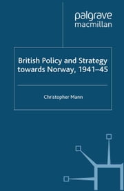 British Policy and Strategy towards Norway, 1941-45 ebook by C. Mann