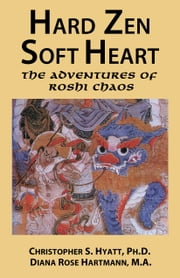 Hard Zen, Soft Heart - The Adventures of Roshi Chaos ebook by Christopher S. Hyatt,Diana Rose Hartmann