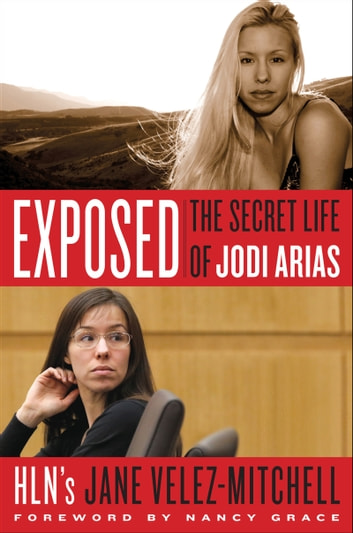 Exposed - The Secret Life of Jodi Arias ebook by Jane Velez-Mitchell