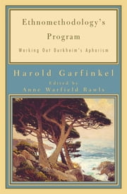 Ethnomethodology's Program - Working Out Durkheim's Aphorism ebook by Harold Garfinkel,Anne Warfield Rawls