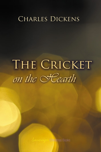 The Cricket on the Hearth - A Fairy Tale of Home ebook by Charles Dickens