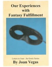 Our Experiences with Fantasy Fulfillment ebook by Joan Vegas