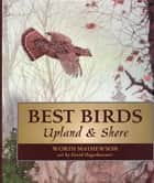 Best Birds Upland and Shore ebook by Worth Mathewson,David Hagerbaumer