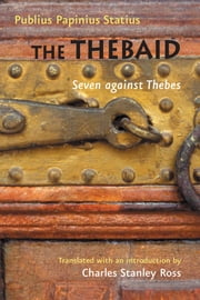 The Thebaid - Seven against Thebes ebook by Publius Papinius Statius,Charles Stanley Ross