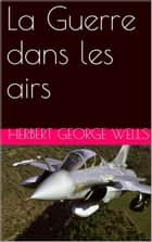 La Guerre dans les airs ebook by Herbert George Wells