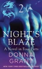 Night's Blaze: Part 2 - A Dark King Novel in Four Parts ebook by Donna Grant