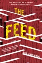 The Feed - A Novel ebook by Nick Clark Windo