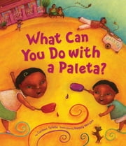 What Can You Do with a Paleta? ebook by Carmen Tafolla,Magaly Morales