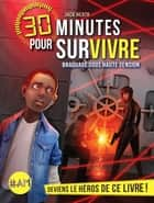 Braquage sous haute tension - 30 minutes pour survivre - tome 3 ebook by Sébastien Guillot, Jack Heath