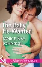 The Baby He Wanted (Mills & Boon Superromance) (Brothers, Strangers, Book 2) ebook by Janice Kay Johnson