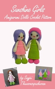 Sunshine Girls Amigurumi Dolls Crochet Pattern ebook by Sayjai Thawornsupacharoen