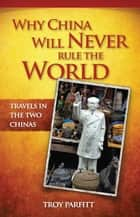 Why China Will Never Rule the World ebook by Troy Parfitt