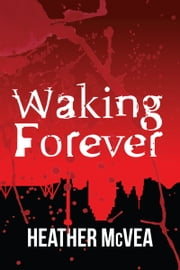 Waking Forever (Waking Forever Series) ebook by Heather McVea