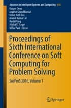 Proceedings of Sixth International Conference on Soft Computing for Problem Solving ebook by Kusum Deep,Jagdish Chand Bansal,Kedar Nath Das,Arvind Kumar Lal,Harish Garg,Atulya K. Nagar,Millie Pant