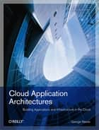 Cloud Application Architectures - Building Applications and Infrastructure in the Cloud ebook by George Reese