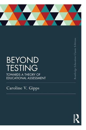 Beyond Testing (Classic Edition) - Towards a theory of educational assessment ebook by Caroline Gipps