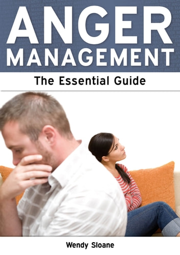 Anger Management: The Essential Guide ebook by Wendy Sloane