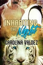 Inhabiting the Night ebook by Carolina Valdez