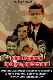 John F. Kennedy: Up Close And Personal ebook by A. Kennedy Jr
