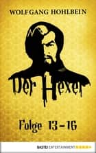 Der Hexer - Folge 13-16 ebook by Wolfgang Hohlbein