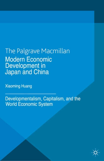 Modern Economic Development in Japan and China - Developmentalism, Capitalism, and the World Economic System ebook by