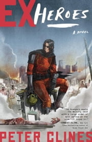 Ex-Heroes - A Novel ebook by Peter Clines