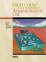 High Court Case Summaries on Administrative Law, Keyed to Funk, 4th ebook by Publishers Editorial Staff