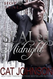 SEALed at Midnight - A Hot SEALs Romance ebook by Cat Johnson