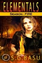 Elementals: Season : FIRE - Elementals, #2 ebook by S. G. Basu