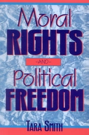 Moral Rights and Political Freedom ebook by Tara Smith