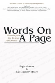 Words on a Page: Monologues for Young Performers ebook by Regina Moore,Cali Elizabeth Moore