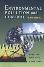Environmental Pollution and Control ebook by P Aarne Vesilind, J. Jeffrey Peirce, Ph.D. in Civil and Environmental Engineering from the University of Wisconsin at Madison,...