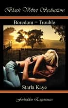 Boredom = Trouble ebook by Starla Kaye