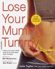 Lose Your Mummy Tummy ebook by Julie Tupler,Jodie Gould