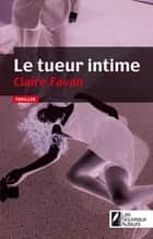 Le tueur intime ebook by Claire Favan