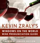 Kevin Zraly's Windows on the World Pronunciation Guide ebook by Kevin Zraly