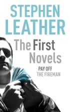 Stephen Leather: The First Novels - Pay Off, The Fireman ebook by Stephen Leather
