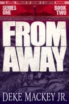 FROM AWAY - Series One, Book Two - A Serial Thriller of Arcane and Eldritch Horror ebook by Deke Mackey Jr.