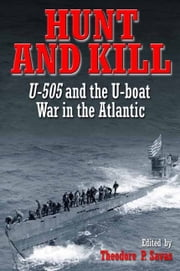 Hunt And Kill U-505 And The Battle Of The Atlantic - U-505 and the Battle of the Atlantic ebook by Savas Theodor P.