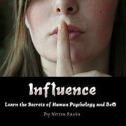 Influence - Learn the Secrets of Human Psychology and Behavior 有聲書 by Norton Ravin