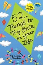 52 Series: Things to Try Once in Your Life ebook by Lynn Gordon,Susan Synarski,Karen Johnson