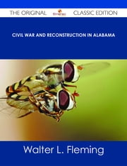 Civil War and Reconstruction in Alabama - The Original Classic Edition ebook by Walter L. Fleming